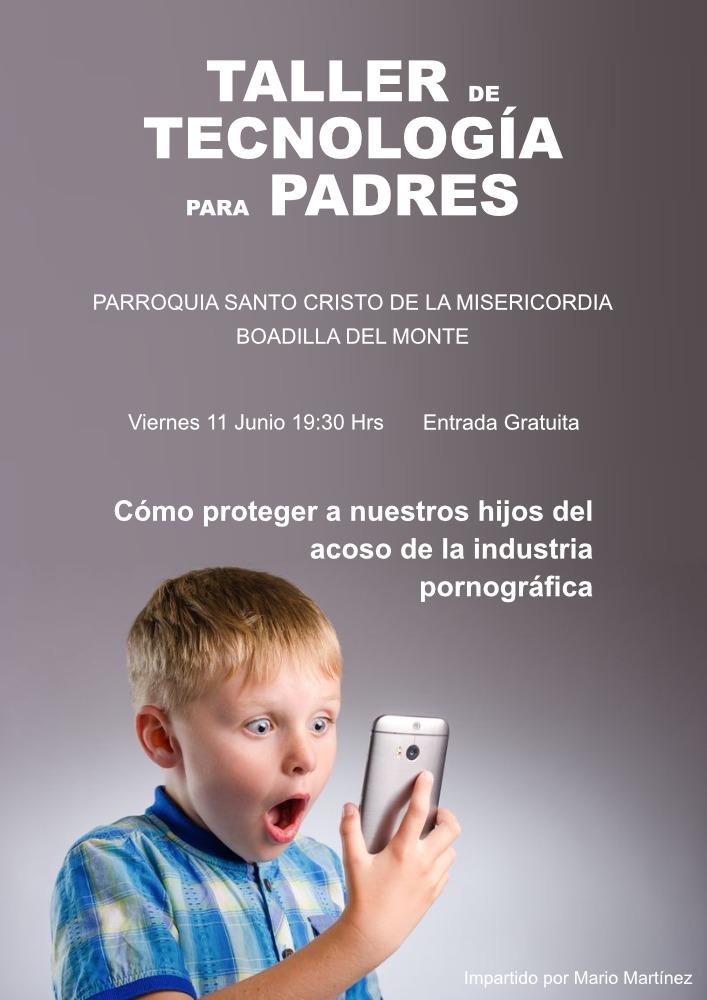 Taller de tecnología para padres: «Cómo proteger a nuestros hijos del acoso de la industria pornográfica».